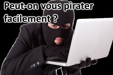 Peut-on vous pirater facilement ?