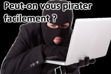 Peut-on vous pirater facilement ?